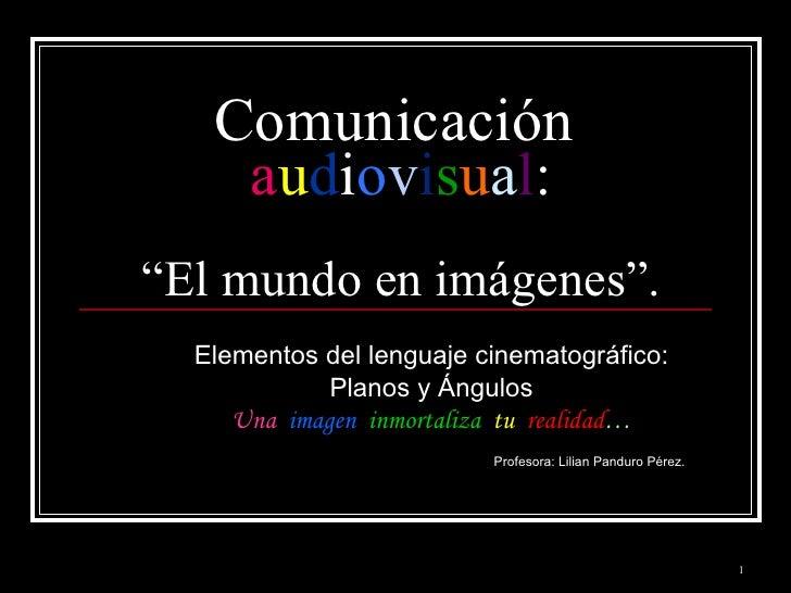 """Comunicación  a u d i o v i s u a l : """"El mundo en imágenes"""". Elementos del lenguaje cinematográfico: Planos y Ángulos Una..."""