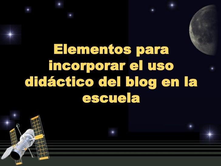 Elementos para incorporar el uso didáctico del blog en la escuela