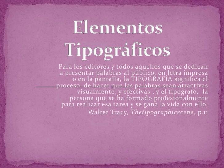 Elementos Tipográficos<br />Para los editores y todos aquellos que se dedican a presentar palabras al público, en letra im...
