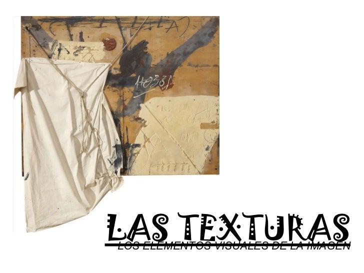 LOS ELEMENTOS VISUALES DE LA IMAGEN <ul><li>LAS TEXTURAS </li></ul>