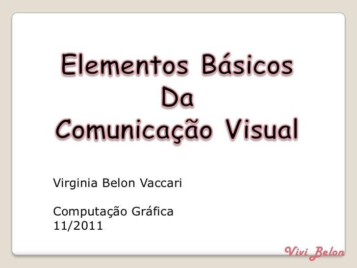 Virginia Belon VaccariComputação Gráfica11/2011                         Vivi Belon