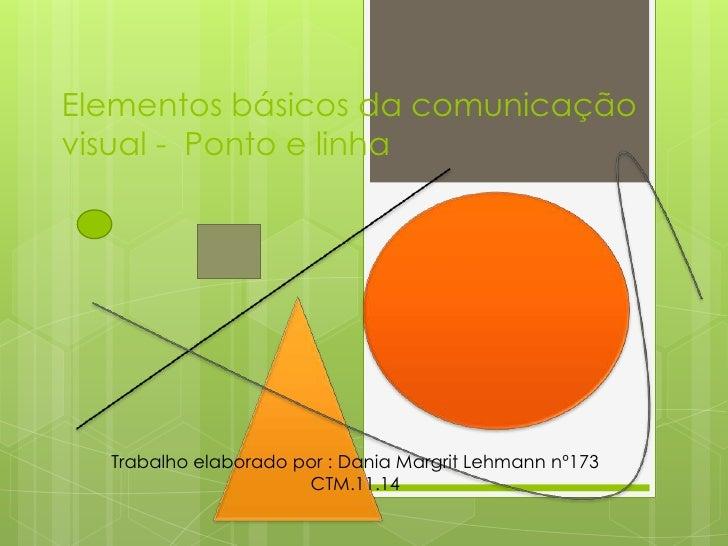 Elementos básicos da comunicaçãovisual - Ponto e linha  Trabalho elaborado por : Dania Margrit Lehmann nº173              ...
