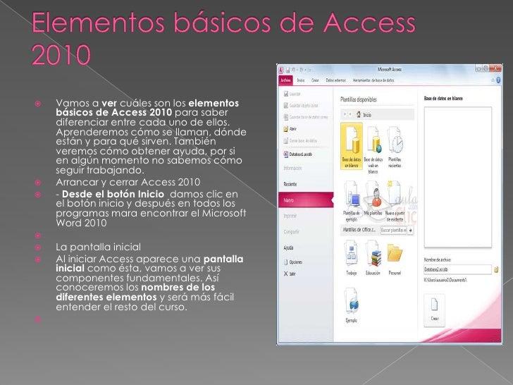    Vamos a ver cuáles son los elementos    básicos de Access 2010 para saber    diferenciar entre cada uno de ellos.    A...