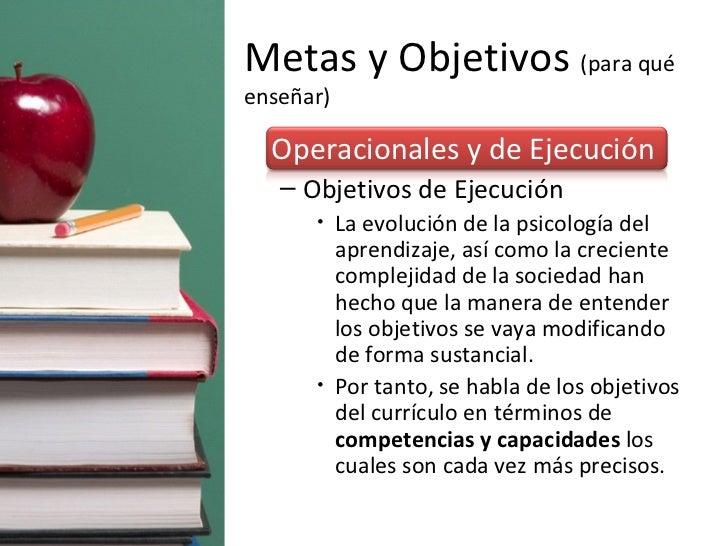 Metas y Objetivos  (para qué enseñar) <ul><li>Operacionales y de Ejecución </li></ul><ul><ul><li>Objetivos de Ejecución  <...