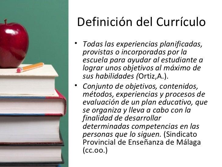 Definición del Currículo <ul><li>Todas las experiencias planificadas, provistas o incorporadas por la escuela para ayudar ...