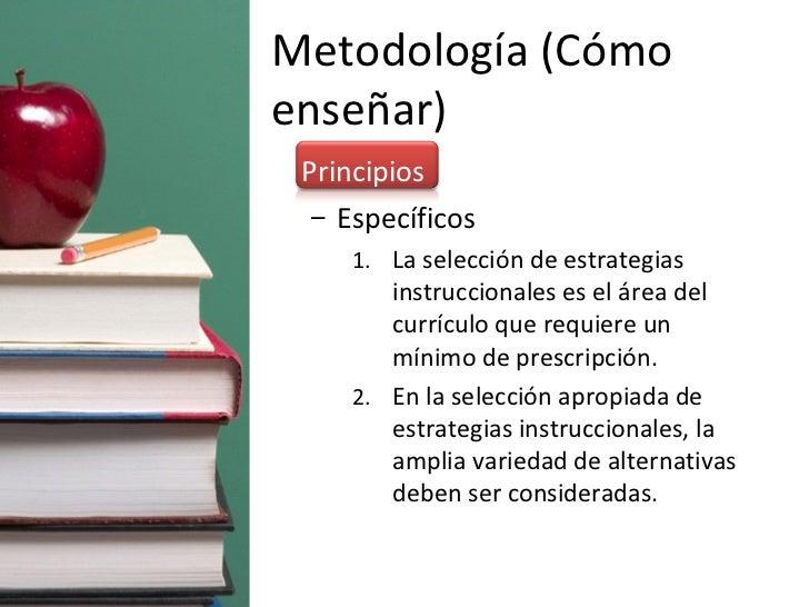 Metodología (Cómo enseñar) <ul><li>Principios </li></ul><ul><ul><li>Específicos </li></ul></ul><ul><ul><ul><li>La selecció...