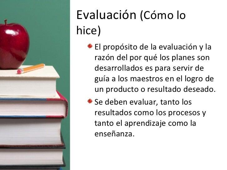 <ul><ul><li>El propósito de la evaluación y la razón del por qué los planes son desarrollados es para servir de guía a los...