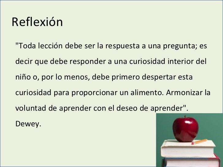 """Reflexión """"Toda lección debe ser la respuesta a una pregunta; es decir que debe responder a una curiosidad interior d..."""