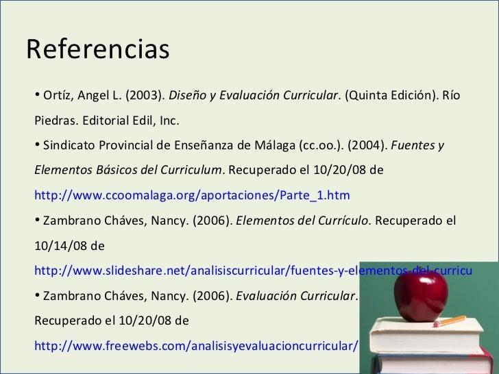 Referencias <ul><li>Ortíz, Angel L. (2003).  Diseño y Evaluación Curricular . (Quinta Edición). Río Piedras. Editorial Edi...