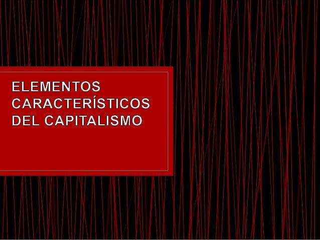 • El capitalismo, o más concretamente los sistemas económicos capitalistas, se caracterizan por la presencia de unos ciert...