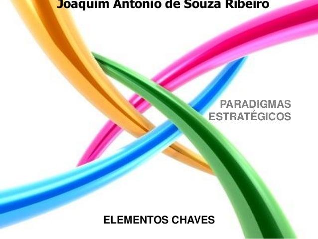PARADIGMASESTRATÉGICOSELEMENTOS CHAVESJoaquim Antonio de Souza Ribeiro