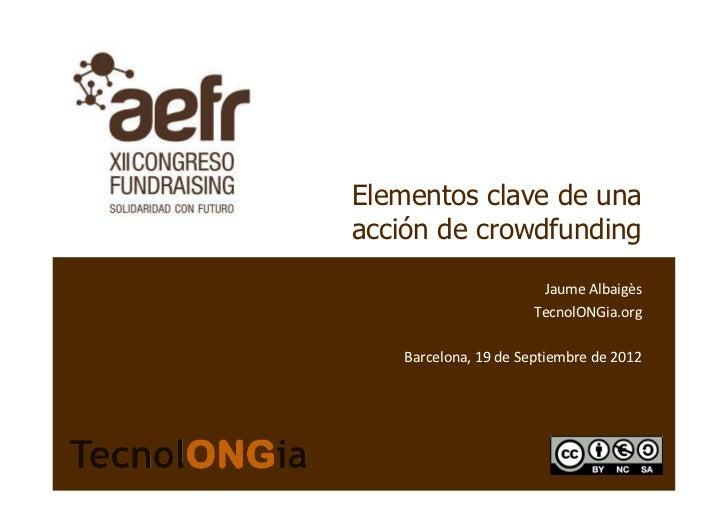Elementos clave de unaacción de crowdfunding                       Jaume Albaigès                      TecnolONGia.org   B...