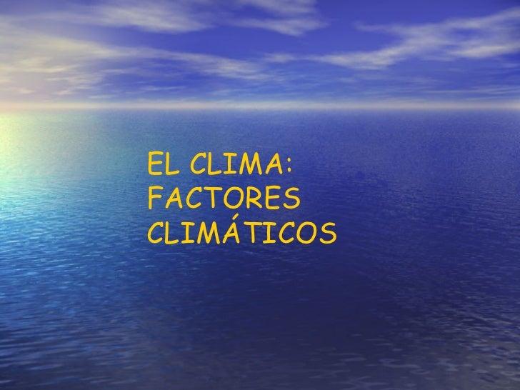 EL CLIMA: FACTORES CLIMÁTICOS