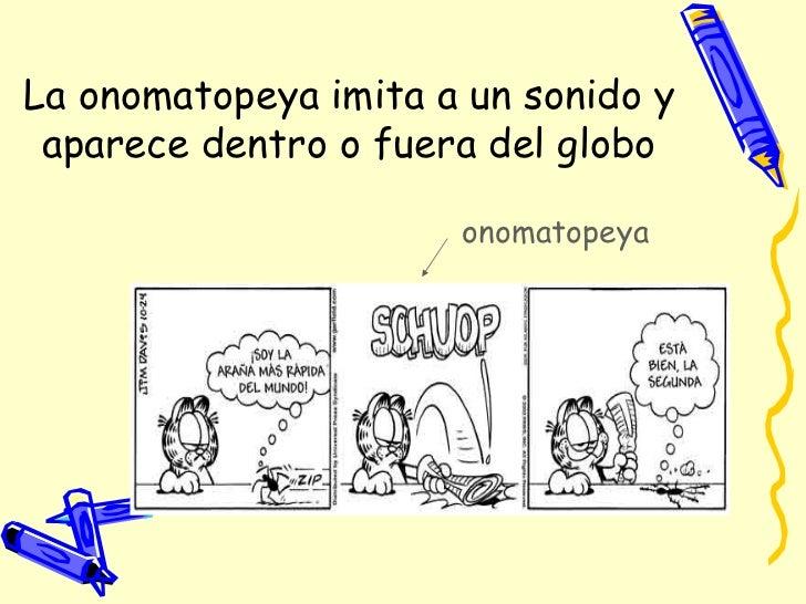 La onomatopeya imita a un sonido y aparece dentro o fuera del globo onomatopeya