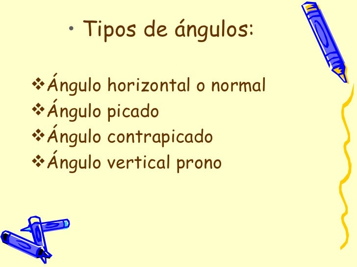 <ul><li>Tipos de ángulos: </li></ul><ul><li>Ángulo horizontal o normal </li></ul><ul><li>Ángulo picado </li></ul><ul><li>Á...