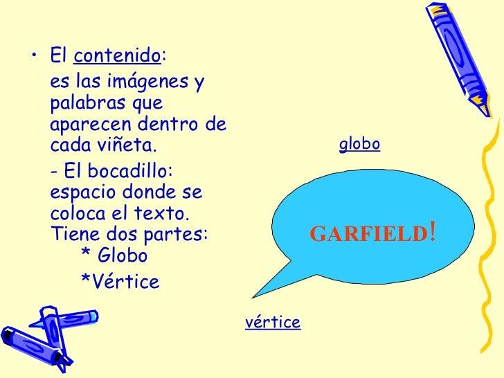 <ul><li>El  contenido : </li></ul><ul><li>es las imágenes y palabras que aparecen dentro de cada viñeta. </li></ul><ul><li...
