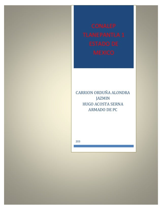 CONALEP TLANEPANTLA 1 ESTADO DE MEXICO CARRION ORDUÑA ALONDRA JAZMIN HUGO ACOSTA SERNA ARMADO DE PC 203