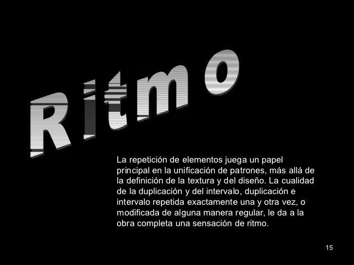 Ritmo La repetición de elementos juega un papel principal en la unificación de patrones, más allá de la definición de la t...