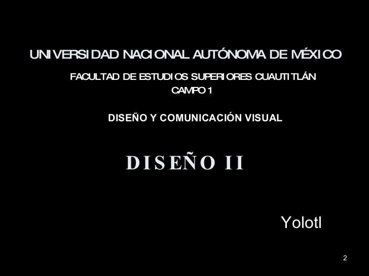 UNIVERSIDAD NACIONAL AUTÓNOMA DE MÉXICO FACULTAD DE ESTUDIOS SUPERIORES CUAUTITLÁN CAMPO 1 DISEÑO Y COMUNICACIÓN VISUAL DI...