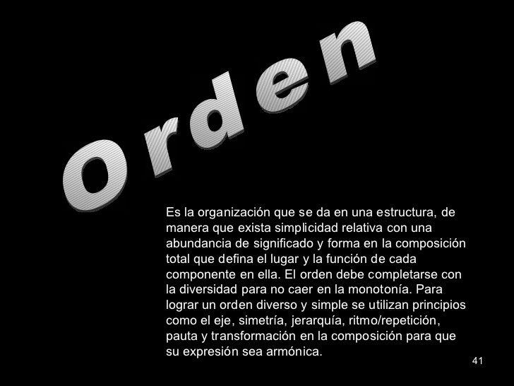 Orden Es la organización que se da en una estructura, de manera que exista simplicidad relativa con una abundancia de sign...