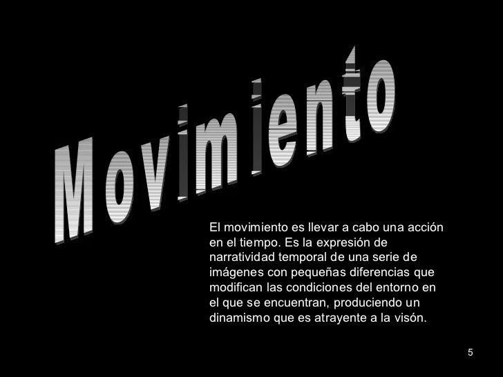 Movimiento El movimiento es llevar a cabo una acción en el tiempo. Es la expresión de narratividad temporal de una serie d...