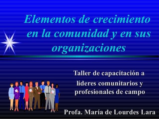 Elementos de crecimientoen la comunidad y en sus     organizaciones         Taller de capacitación a          líderes comu...
