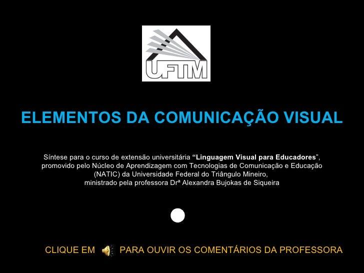 """ELEMENTOS DA COMUNICAÇÃO VISUAL Síntese para o curso de extensão universitária  """"Linguagem Visual para Educadores """", promo..."""