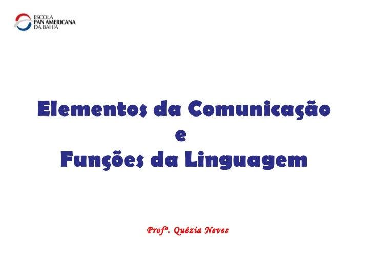 Elementos da Comunicação e  Funções da Linguagem Profª. Quézia Neves