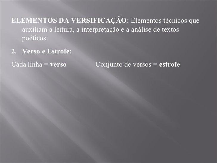 <ul><li>ELEMENTOS DA VERSIFICAÇÃO:  Elementos técnicos que auxiliam a leitura, a interpretação e a análise de textos poéti...
