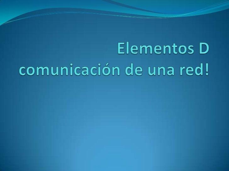 Elementos D comunicación de una red!<br />
