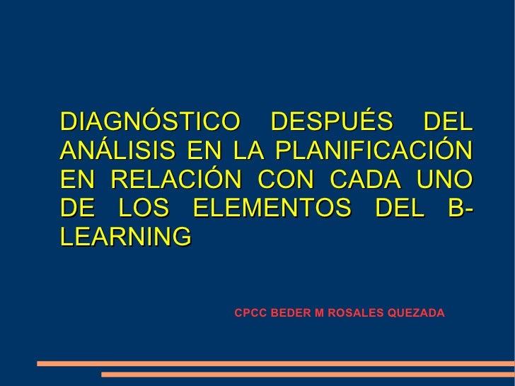 DIAGNÓSTICO DESPUÉS DEL ANÁLISIS EN LA PLANIFICACIÓN EN RELACIÓN CON CADA UNO DE LOS ELEMENTOS DEL B-LEARNING CPCC BEDER M...