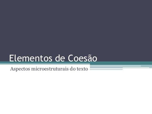 Elementos de Coesão Aspectos microestruturais do texto