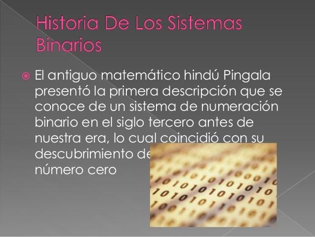 """ El sistema binario moderno fue documentado en su totalidad por Leibniz, en el siglo XVII, en su artículo """"Explication de..."""
