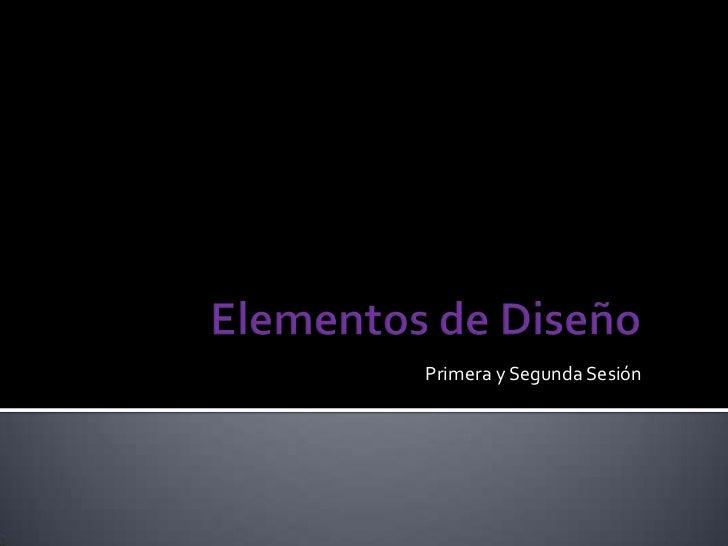 Elementos de Diseño<br />Primera y Segunda Sesión<br />
