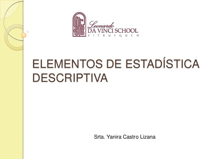 ELEMENTOS DE ESTADÍSTICADESCRIPTIVA        Srta. Yanira Castro Lizana
