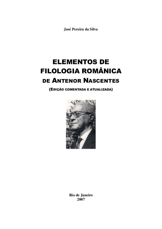 José Pereira da Silva  ELEMENTOS DE  FILOLOGIA ROMÂNICA  DE ANTENOR NASCENTES  (EDIÇÃO COMENTADA E ATUALIZADA)  Rio de Jan...