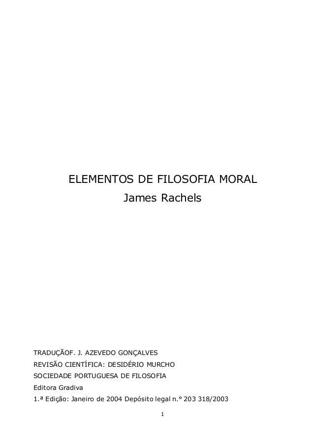 1 ELEMENTOS DE FILOSOFIA MORAL James Rachels TRADUÇÃOF. J. AZEVEDO GONÇALVES REVISÃO CIENTÍFICA: DESIDÉRIO MURCHO SOCIEDAD...