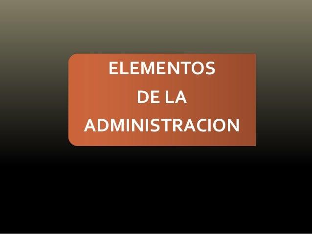 ELEMENTOS DE LA ADMINISTRACION