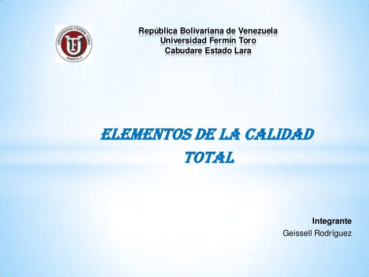 República Bolivariana de Venezuela        Universidad Fermín Toro         Cabudare Estado LaraELEMENTOS DE LA CALIDAD     ...
