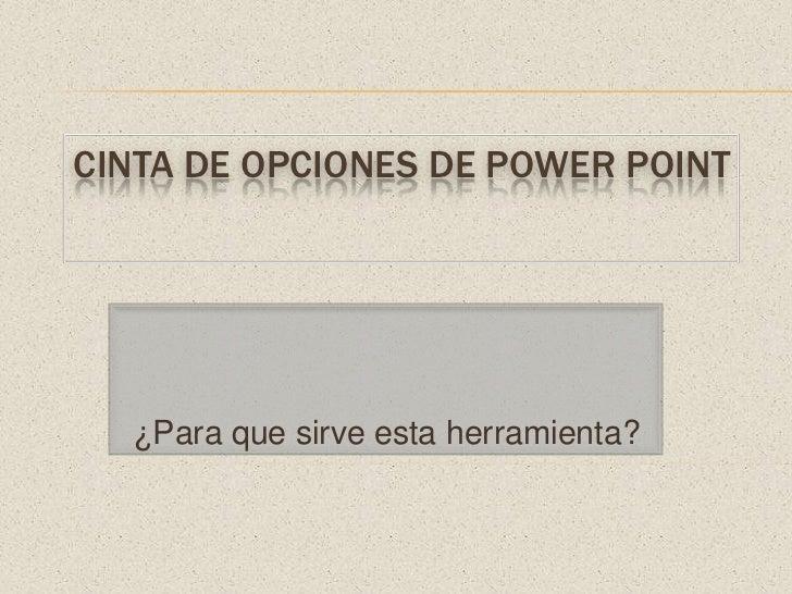 cinta de opciones de Power Point<br />¿Para que sirve esta herramienta?<br />