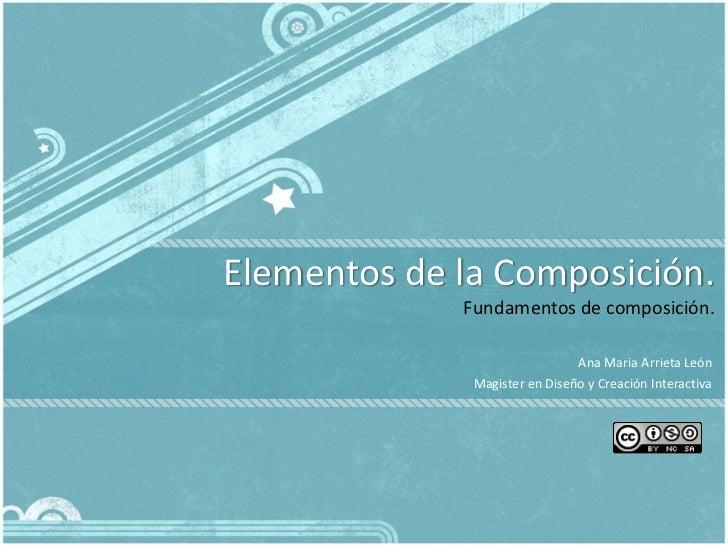 Elementos de la Composición.             Fundamentos de composición.                               Ana Maria Arrieta León ...