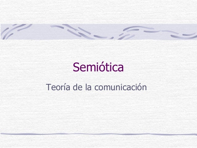 Semiótica Teoría de la comunicación