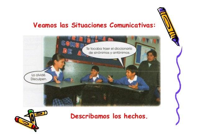 Veamos las Situaciones Comunicativas: Describamos los hechos.