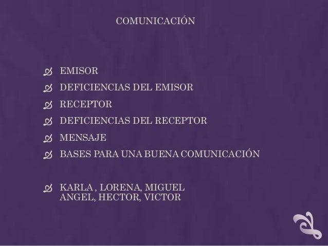 COMUNICACIÓN  EMISOR  DEFICIENCIAS DEL EMISOR  RECEPTOR  DEFICIENCIAS DEL RECEPTOR  MENSAJE  BASES PARA UNA BUENA CO...