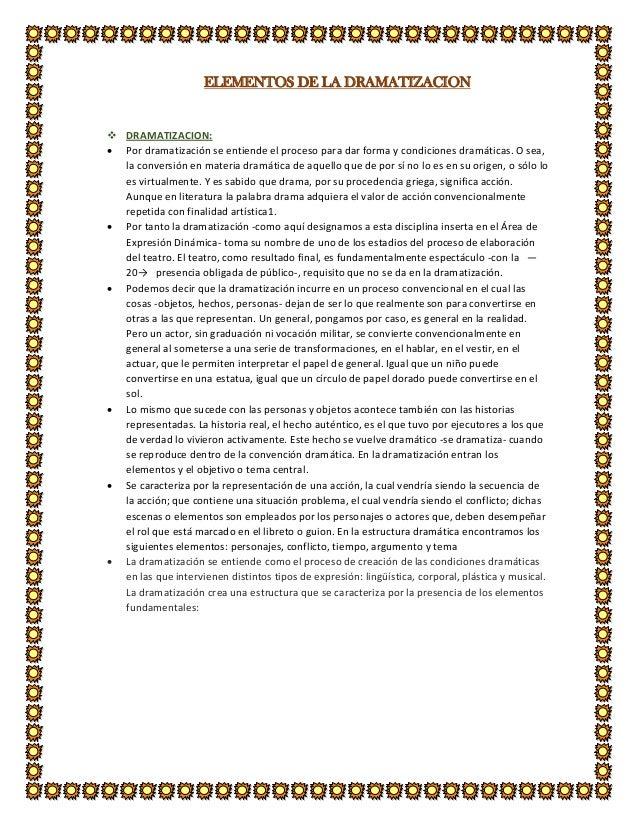 ELEMENTOS DE LA DRAMATIZACION  DRAMATIZACION:  Por dramatización se entiende el proceso para dar forma y condiciones dra...