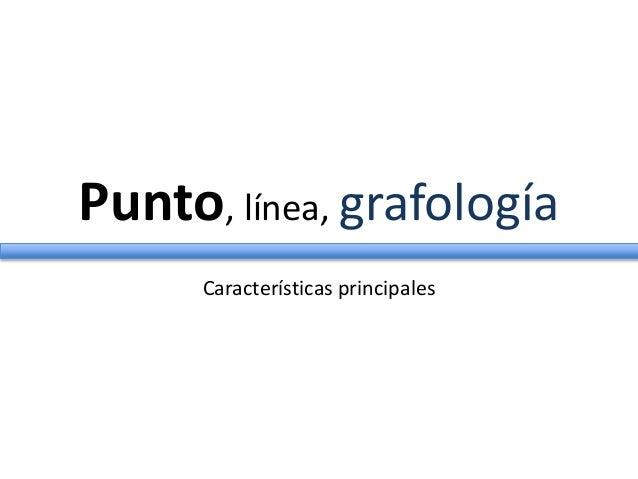 Punto, línea, grafología Características principales