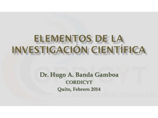 Dr. Hugo A. Banda Gamboa CORDICYT Quito, Febrero 2014