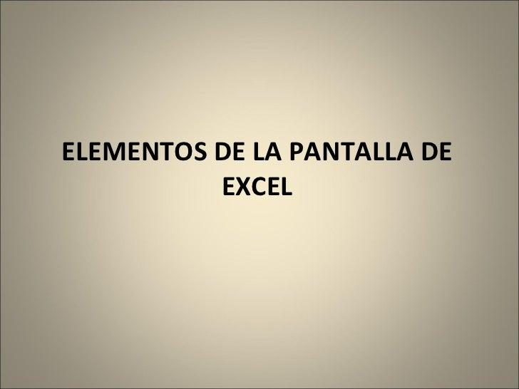 ELEMENTOS DE LA PANTALLA DE           EXCEL