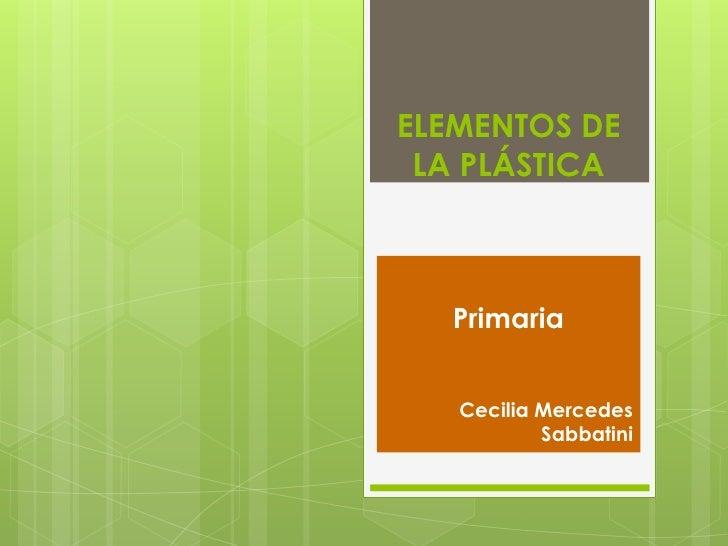 ELEMENTOS DE LA PLÁSTICA<br />Primaria <br />Cecilia Mercedes Sabbatini<br />