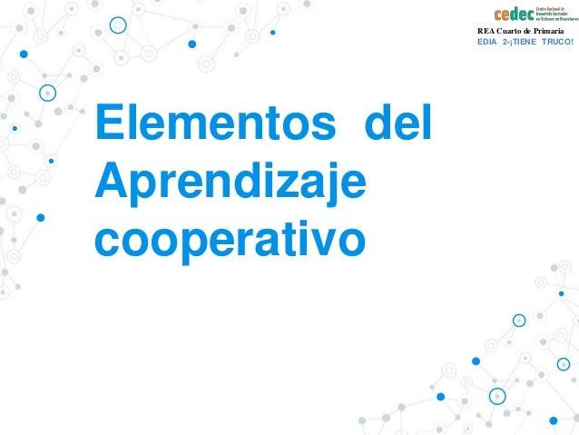 Elementos del Aprendizaje cooperativo REA Cuarto de Primaria EDIA 2-¡TIENE TRUCO!